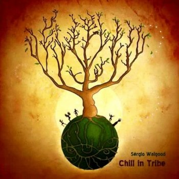 Sergio Walgood - Chill in Tribe (2010)