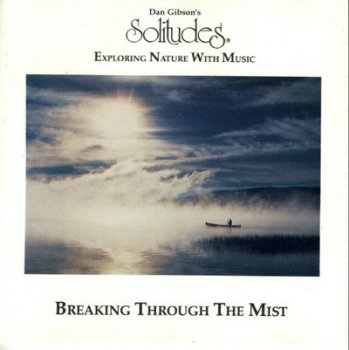 Dan Gibson's Solitudes - Breaking Through the Mist (1990)