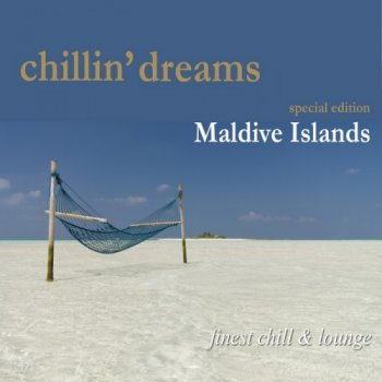 Chillin' Dreams Maldive Islands: Finest Chill & Lounge (2010)