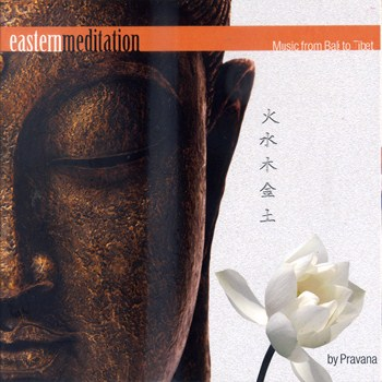 Pravana - Eastern Meditation, Music From Bali To Tibet (2009)