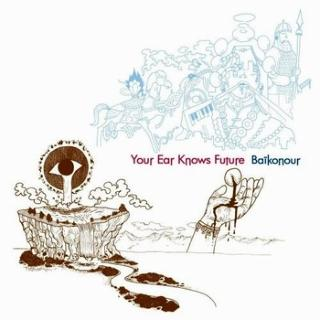 Baikonour - Your Ear Knows Future (2009)