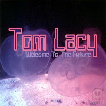 Tom Lacy - Welcome To The Future (2009)
