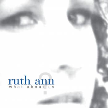 Ruth Ann - What About Us (2007)