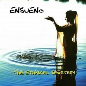 Ensueno - The Ethnical Sexstasy (2009)