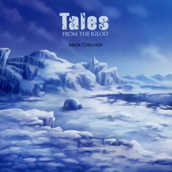Mick Chillage - Tales From The Igloo (2009)