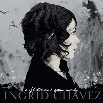Ingrid Chavez - A Flutter and Some Words (2010)