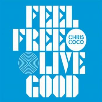 Chris Coco - Feel Free Live Good (2010)