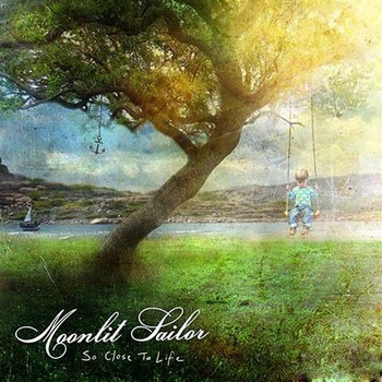 Moonlit Sailor - So Close To Life (2010)