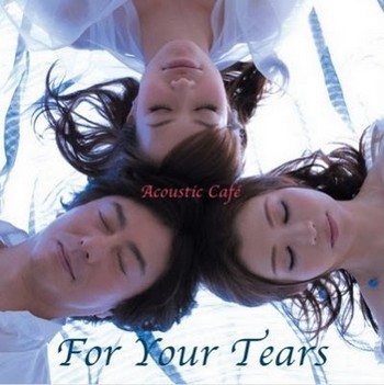Acoustic Cafe - For Your Tears (2009)