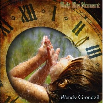 Wendy Grondzil - Only The Moment (2008)