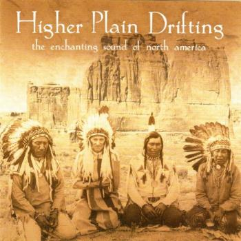 Higher Plain Drifting - The Enchanting Sound of  North America (2000)