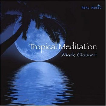 Mark Ciaburri - Tropical Meditation (2007)