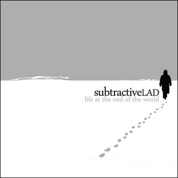 SubtractiveLAD - Life At The End Of The World (2010)