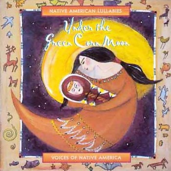 Under the Green Corn Moon - Native American Lullabies (1998)