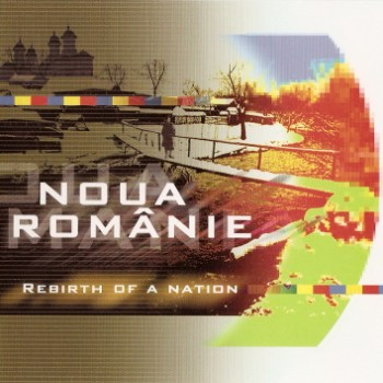 Noua Romanie ~ Rebirth of a Nation (2001)