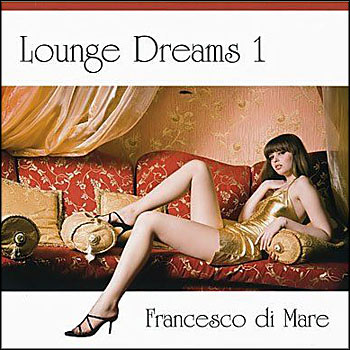 Francesco Di Mare - Lounge Dreams 1 (2010)