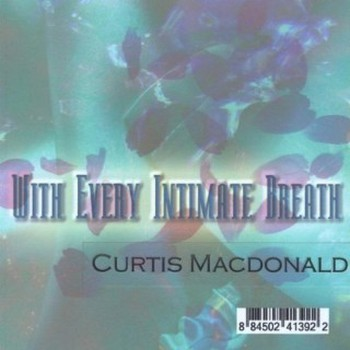 Curtis Macdonald - With Every Intimate Breath (2010)