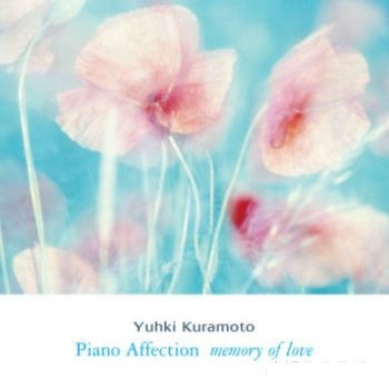 Yuhki Kuramoto - Piano Affection (Memory of Love) (2009)