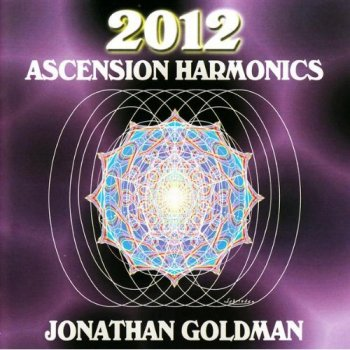 Jonathan Goldman - 2012 Ascension Harmonics (2008)
