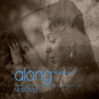 Niraj Chag - Along The Dusty Road (2006)