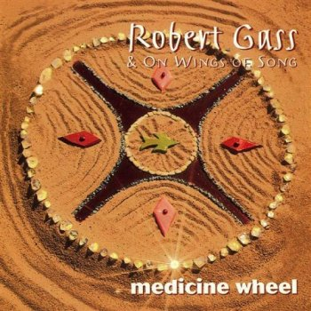 Robert Gass & On Wings Of Song - Medicine Wheel (1996)