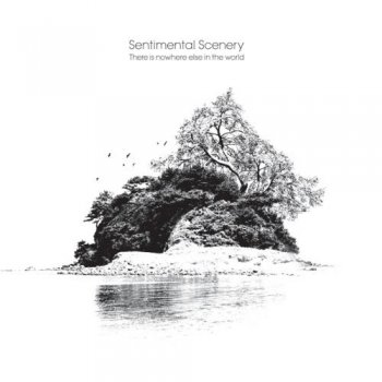 Sentimental Scenery - There Is Nowhere Else In The World (2012)