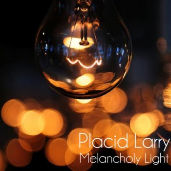 Placid Larry - Melancholy Light (2012)