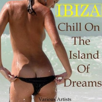 Ibiza Chill On The Island Of Dreams (2012)