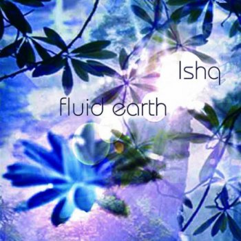 Ishq – Fluid Earth (2010)