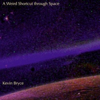 Kevin Bryce - A Weird Shortcut Through Space (2012)
