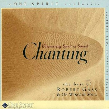 Robert Gass & On Wings of Song - Discovering Spirit In Sound: Chanting (1999)