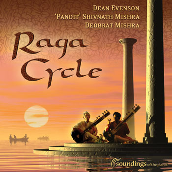 Dean Evenson & Pandit Shivnath Mishra - Raga Cycle (2004)