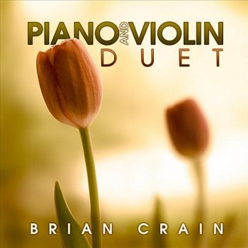 Brian Crain - Piano And Violin Duet (2011)