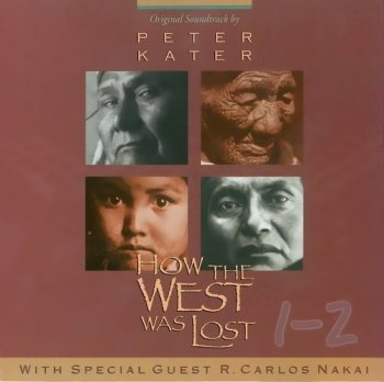 Peter Kater & R. Carlos Nakai - How the West Was Lost 1-2 (1993-1995)