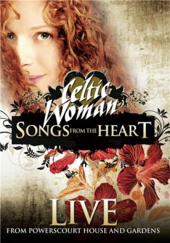 Celtic Woman - Songs From The Heart. Live From Powerscourt House And Garden (2010)