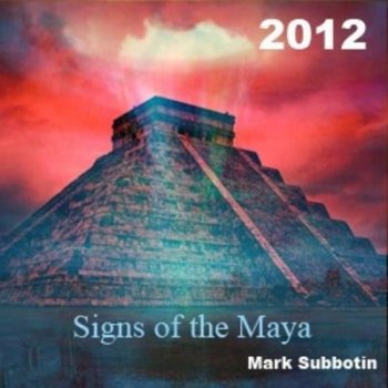 Mark Subbotin - Signs of the Maya 2012 (2012)