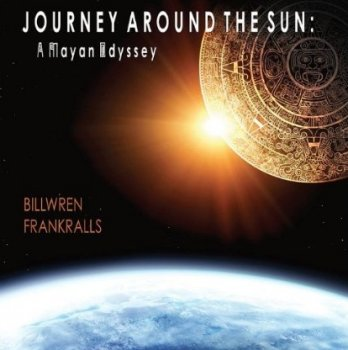 Bill Wren & Frank Ralls - Journey Around The Sun: A Mayan Odyssey (2001)