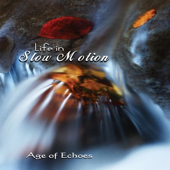 Age Of Echoes – Life In Slow Motion (2012)