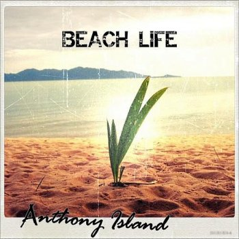 Anthony Island - Beach Life (2012)