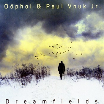 Oophoi & Paul Vnuk Jr. - Dreamfields (2011)