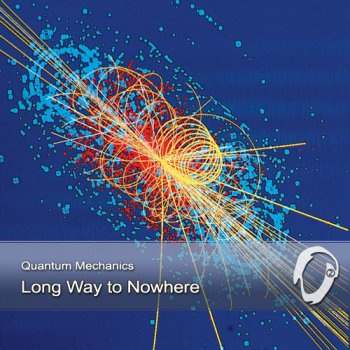 Quantum Mechanics - Long Way To Nowhere (2013)