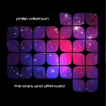 Phillip Wilkerson - The Stars And Afterward (2012)