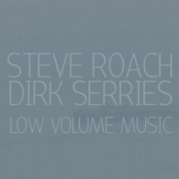 Steve Roach & Dirk Serries - Low Volume Music (2012)