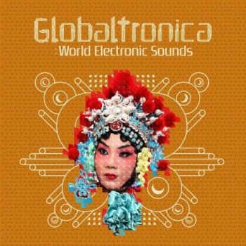 Globaltronica: World Electronic Sounds (2012)