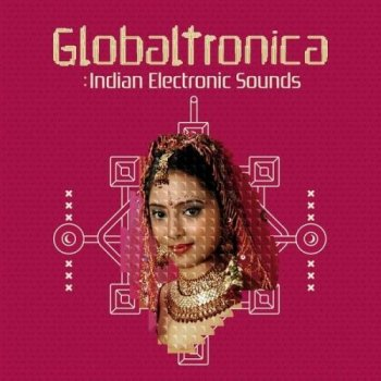 Globaltronica. Indian Electronic Sounds (2013)