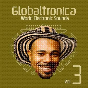 Globaltronica: World Electronic Sounds Vol. 3 (2012)