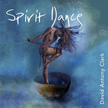 David Antony Clark - Spirit Dance - Freeing the Primal Soul (2013)