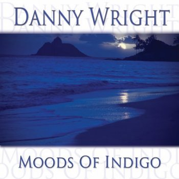 Danny Wright - Moods Of Indigo (2013)