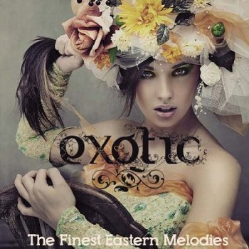 Exotic. The Finest Eastern Melodies (2012)