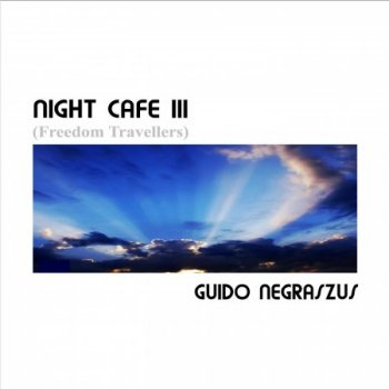 Guido Negraszus - Night Cafe III.Freedom Travellers (2012)